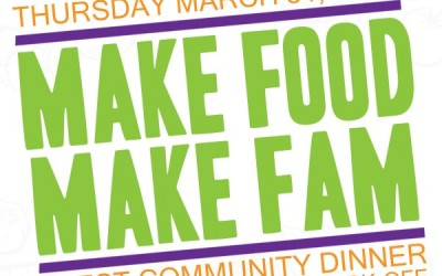 Make Food, Make Fam: FEEST Community Dinner and Youth-Led Campaign Kick-Off